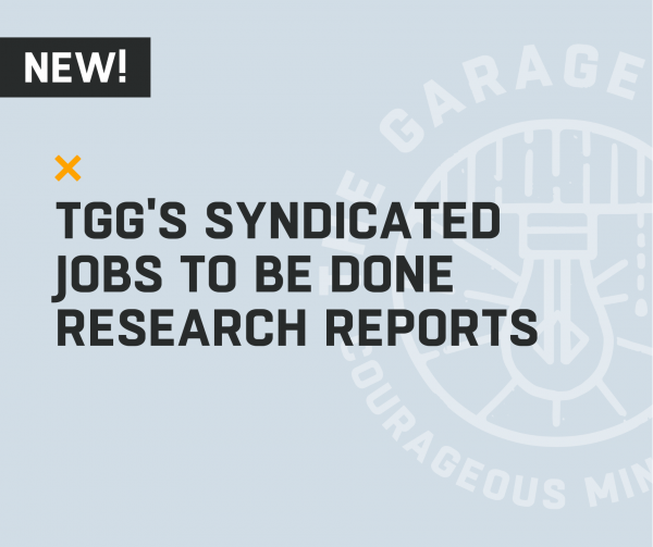 TGG's Syndicated JTBD Research Reports