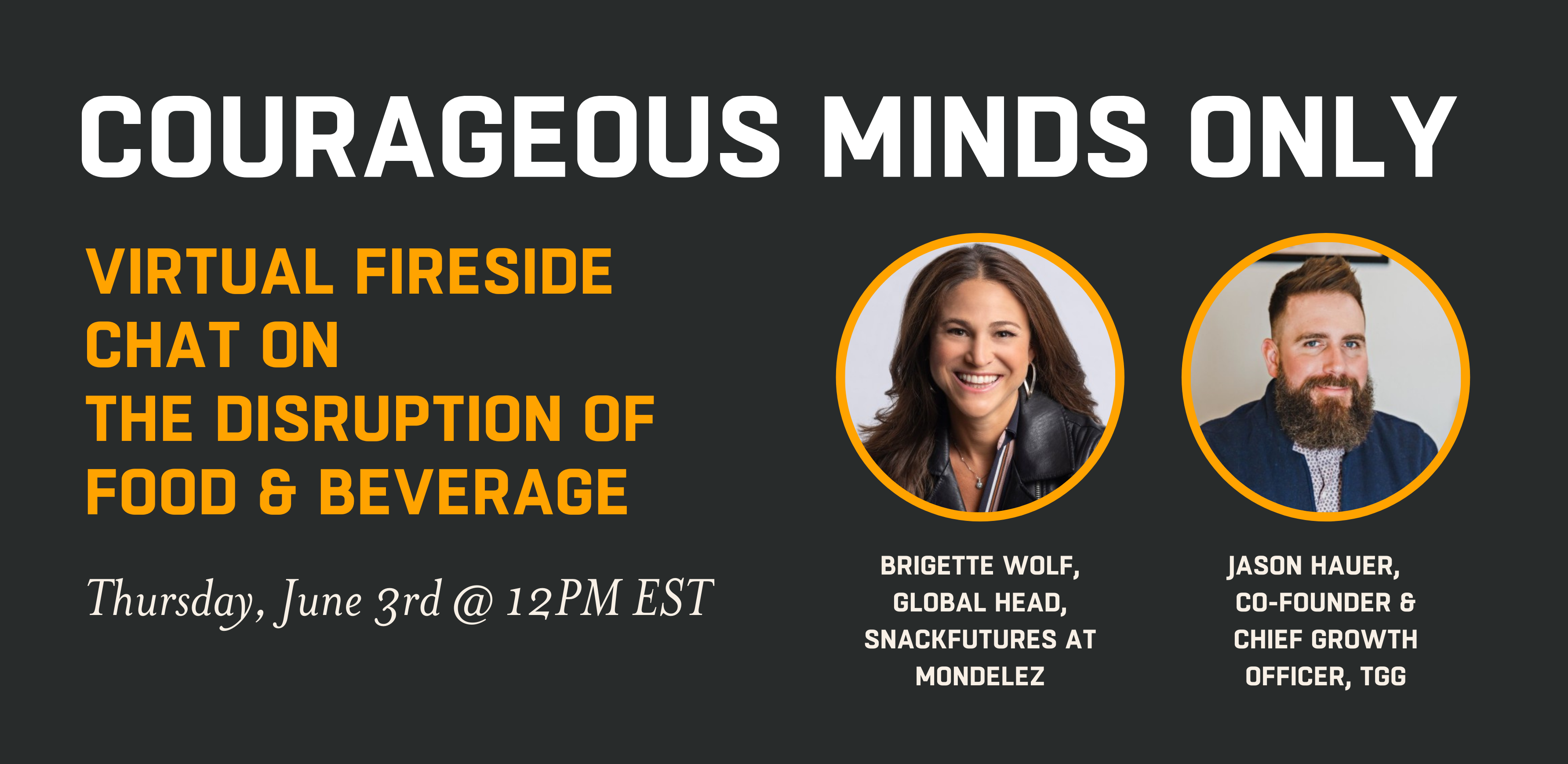 Courageous Minds Only Virtual Fireside Chat With Mondelez on The Disruption of Food And Beverage Thursday, June 3rd at 12PM EST